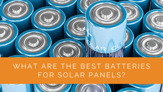 What Are the Best Batteries for Solar Panels?