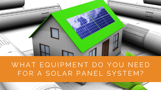 What Equipment Do You Need for a Solar Panel System