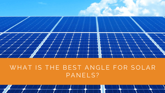 What Is the Best Angle for Solar Panels