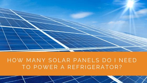 How Many Solar Panels Do I Need to Power a Refrigerator