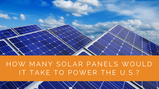 How Many Solar Panels Would it Take to Power the U.S.
